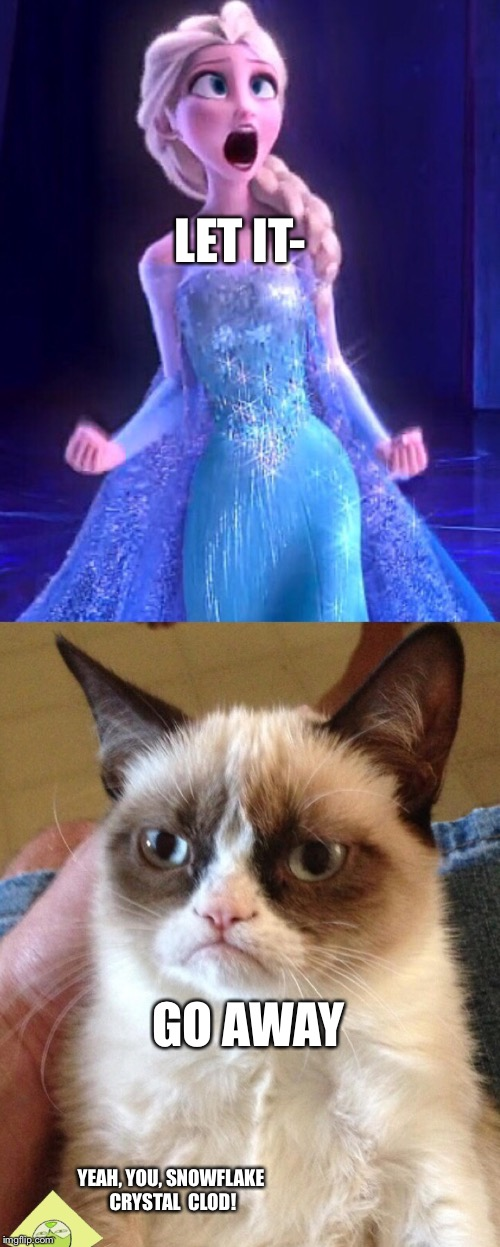 Grumpy Cat Hates Frozen, Relatable  | LET IT- GO AWAY YEAH, YOU, SNOWFLAKE CRYSTAL  CLOD! | image tagged in steven universe,peridot,frozen,let it go,memes,grumpy cat | made w/ Imgflip meme maker