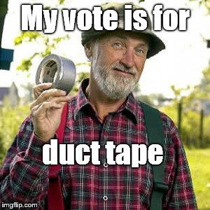 duct tape, of course | My vote is for duct tape | image tagged in duct tape,of course | made w/ Imgflip meme maker