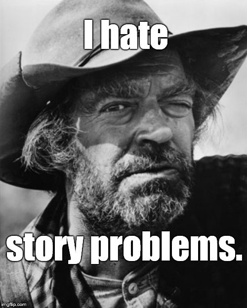 jack elam | I hate story problems. | image tagged in jack elam | made w/ Imgflip meme maker