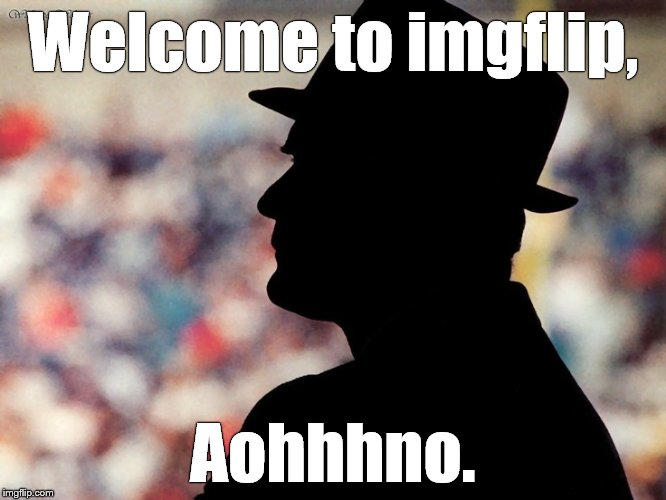 tom landry | Welcome to imgflip, Aohhhno. | image tagged in tom landry | made w/ Imgflip meme maker