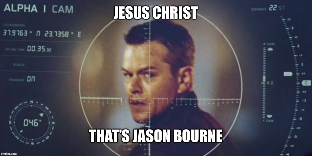 JESUS CHRIST THAT'S JASON BOURNE | made w/ Imgflip meme maker