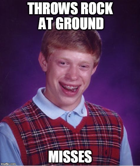 Bad Luck Brian Meme | THROWS ROCK AT GROUND MISSES | image tagged in memes,bad luck brian | made w/ Imgflip meme maker