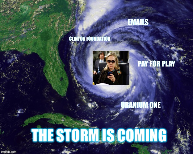 hurricane | EMAILS URANIUM ONE CLINTON FOUNDATION PAY FOR PLAY THE STORM IS COMING | image tagged in hurricane | made w/ Imgflip meme maker