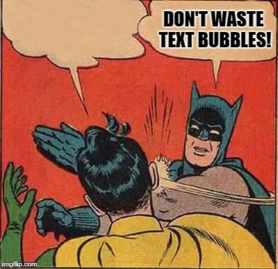 DON'T WASTE TEXT BUBBLES! | image tagged in memes,batman slapping robin | made w/ Imgflip meme maker