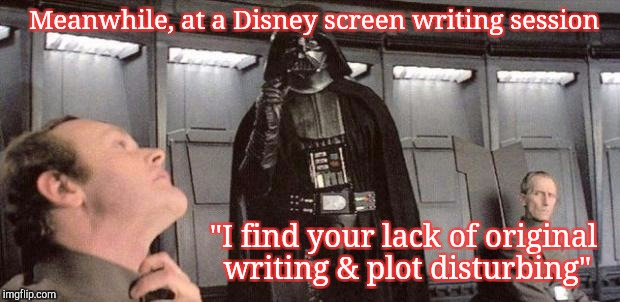 "Disney choked the life out of the Star Wars saga | Meanwhile, at a Disney screen writing session ""I find your lack of original writing & plot disturbing"" 