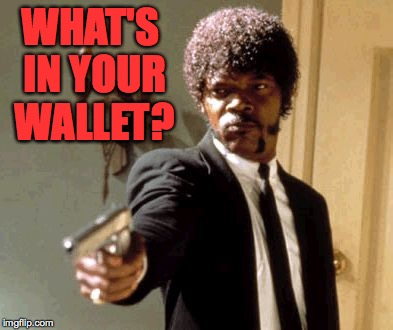 This has probably been done before? | WHAT'S IN YOUR WALLET? | image tagged in memes,say that again i dare you,what's in your wallet,samuel l jackson | made w/ Imgflip meme maker