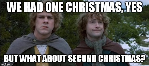 WE HAD ONE CHRISTMAS, YES BUT WHAT ABOUT SECOND CHRISTMAS? | made w/ Imgflip meme maker