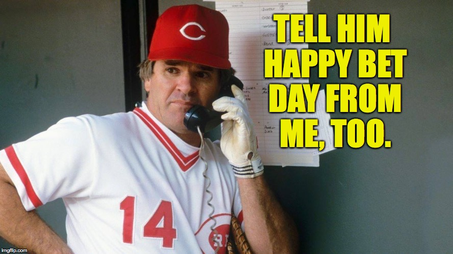 TELL HIM HAPPY BET DAY FROM ME, TOO. | made w/ Imgflip meme maker