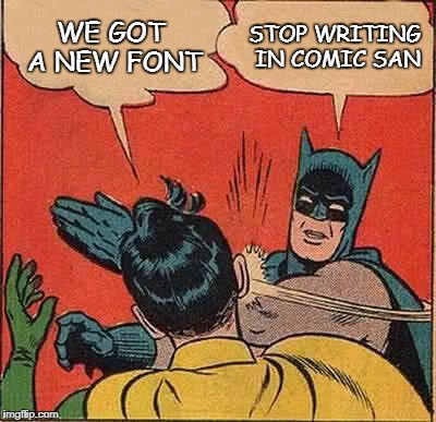 Batman Slapping Robin Meme | WE GOT A NEW FONT STOP WRITING IN COMIC SAN | image tagged in memes,batman slapping robin | made w/ Imgflip meme maker