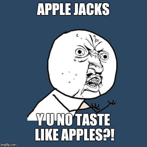 Y U No Meme | APPLE JACKS Y U NO TASTE LIKE APPLES?! | image tagged in memes,y u no | made w/ Imgflip meme maker