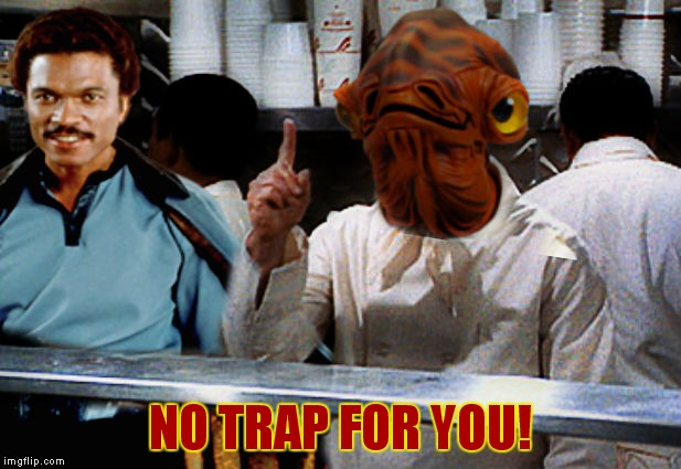 Lando spit in your drink though... | NO TRAP FOR YOU! | image tagged in admiral ackbar,lando calrissian,no soup for you,it's a trap | made w/ Imgflip meme maker