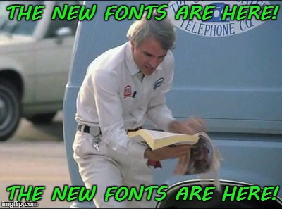 I'm so frikkin' happy! | THE NEW FONTS ARE HERE! THE NEW FONTS ARE HERE! | image tagged in steve martin phone book,fonts,imgflip,moderators,upgrade,thank you | made w/ Imgflip meme maker
