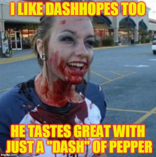 "I LIKE DASHHOPES TOO HE TASTES GREAT WITH JUST A ""DASH"" OF PEPPER 
