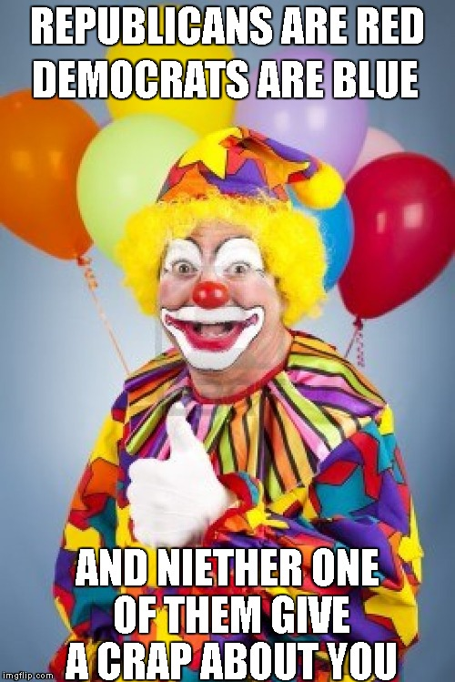 Bad Joke Clown | REPUBLICANS ARE RED AND NIETHER ONE OF THEM GIVE A CRAP ABOUT YOU DEMOCRATS ARE BLUE | image tagged in bad joke clown,politics,when you stop bleating long enough,all you can hear are sheep on both sides of the fence | made w/ Imgflip meme maker