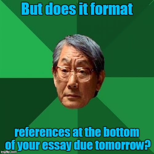 But does it format references at the bottom of your essay due tomorrow? | made w/ Imgflip meme maker