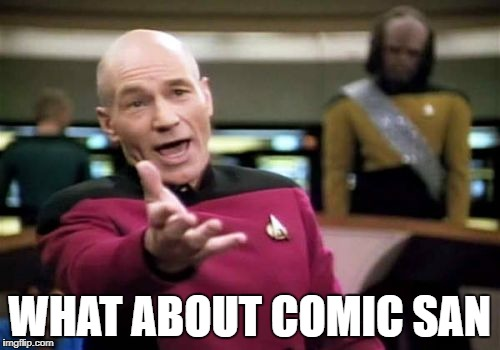 Picard Wtf Meme | WHAT ABOUT COMIC SAN | image tagged in memes,picard wtf | made w/ Imgflip meme maker