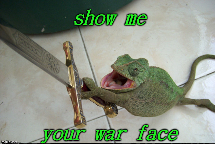 show me your war face | made w/ Imgflip meme maker