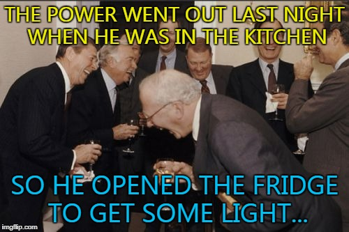 Oh... Snap! :) | THE POWER WENT OUT LAST NIGHT WHEN HE WAS IN THE KITCHEN SO HE OPENED THE FRIDGE TO GET SOME LIGHT... | image tagged in memes,laughing men in suits,power cuts,fridge,new fonts,electricity | made w/ Imgflip meme maker