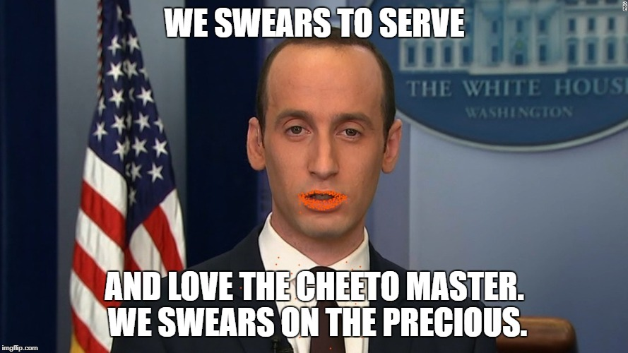 Discount gollumn | WE SWEARS TO SERVE AND LOVE THE CHEETO MASTER. WE SWEARS ON THE PRECIOUS. | image tagged in stephen miller,gollum lord of the rings,gollum,president cheeto,liar,smeagol | made w/ Imgflip meme maker