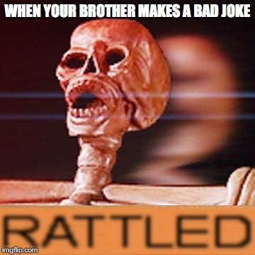 this idea came to my head today |  WHEN YOUR BROTHER MAKES A BAD JOKE | image tagged in undertale,undertale papyrus,sans undertale,papyrus undertale,triggered | made w/ Imgflip meme maker
