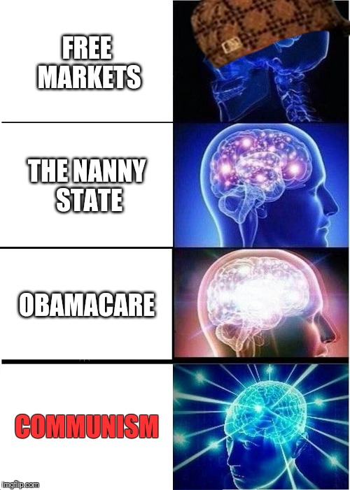 Inside the Progressive Liberal mind | FREE MARKETS THE NANNY STATE OBAMACARE COMMUNISM | image tagged in expanding brain,progressive,liberal,communism,obamacare | made w/ Imgflip meme maker