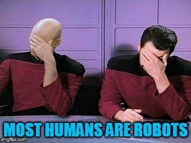 double palm | MOST HUMANS ARE ROBOTS | image tagged in double palm | made w/ Imgflip meme maker