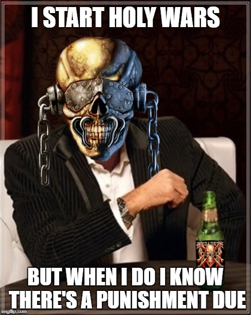 The Most Interesting Rattlehead In The World | I START HOLY WARS BUT WHEN I DO I KNOW THERE'S A PUNISHMENT DUE | image tagged in megadeth,memes,the most interesting man in the world,heavy metal,thrash metal,mascots | made w/ Imgflip meme maker