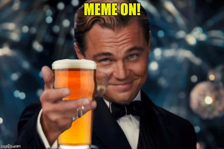 MEME ON! | made w/ Imgflip meme maker