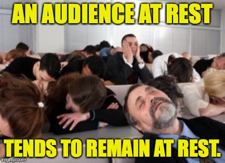 AN AUDIENCE AT REST TENDS TO REMAIN AT REST. | made w/ Imgflip meme maker