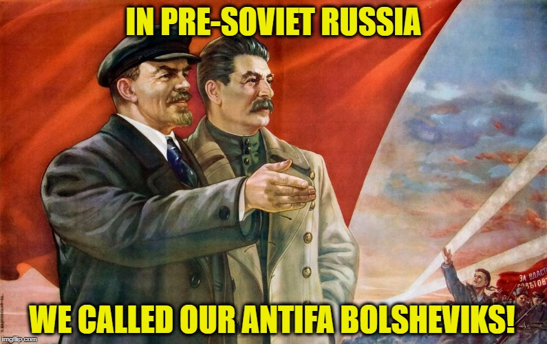 IN PRE-SOVIET RUSSIA WE CALLED OUR ANTIFA BOLSHEVIKS! | image tagged in memes,antifa,democratic party,communism,in soviet russia | made w/ Imgflip meme maker