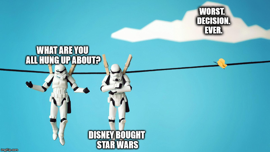 What are you hung up about? | WHAT ARE YOU ALL HUNG UP ABOUT? DISNEY BOUGHT STAR WARS WORST.  DECISION.  EVER. | image tagged in hung stormtroopers,stormtrooper,star wars,hanging | made w/ Imgflip meme maker