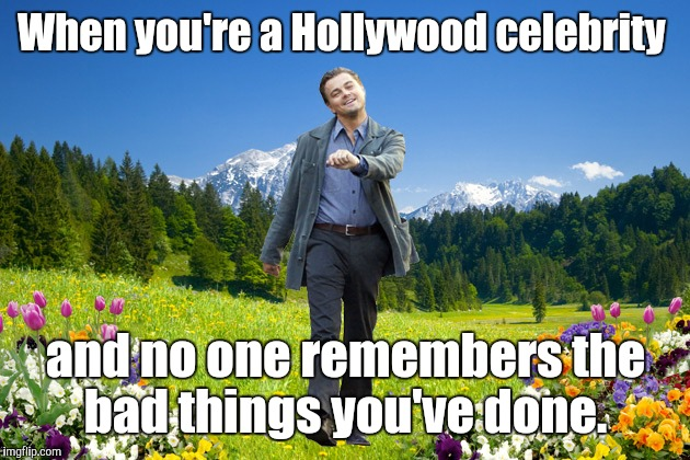 When you're a Hollywood celebrity and no one remembers the bad things you've done. | made w/ Imgflip meme maker