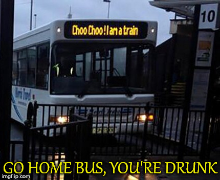 GO HOME BUS, YOU'RE DRUNK | made w/ Imgflip meme maker