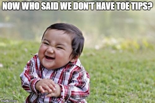 Evil Toddler Meme | NOW WHO SAID WE DON'T HAVE TOE TIPS? | image tagged in memes,evil toddler | made w/ Imgflip meme maker