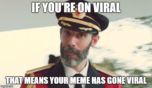 IF YOU'RE ON VIRAL THAT MEANS YOUR MEME HAS GONE VIRAL | made w/ Imgflip meme maker