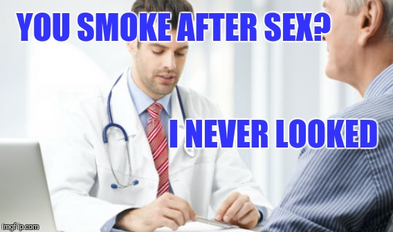 YOU SMOKE AFTER SEX? I NEVER LOOKED | made w/ Imgflip meme maker