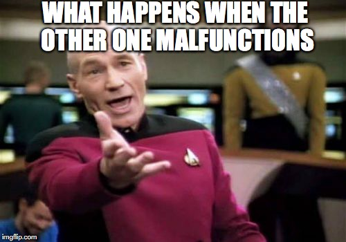 Picard Wtf Meme | WHAT HAPPENS WHEN THE OTHER ONE MALFUNCTIONS | image tagged in memes,picard wtf | made w/ Imgflip meme maker