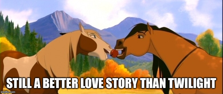 Love knows no bounds | STILL A BETTER LOVE STORY THAN TWILIGHT | image tagged in spirit,horses,still a better love story than twilight | made w/ Imgflip meme maker