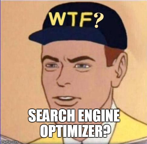 SEARCH ENGINE OPTIMIZER? | made w/ Imgflip meme maker
