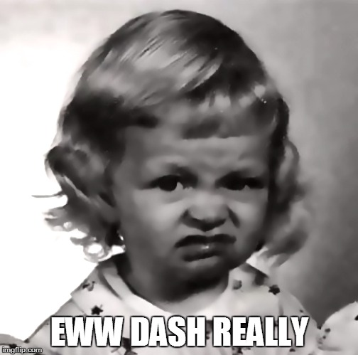 EWW DASH REALLY | made w/ Imgflip meme maker
