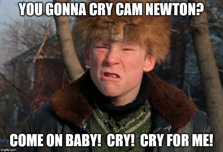 Cam Newton is a Crybaby | YOU GONNA CRY CAM NEWTON? COME ON BABY!  CRY!  CRY FOR ME! | image tagged in a christmas story,cam newton | made w/ Imgflip meme maker