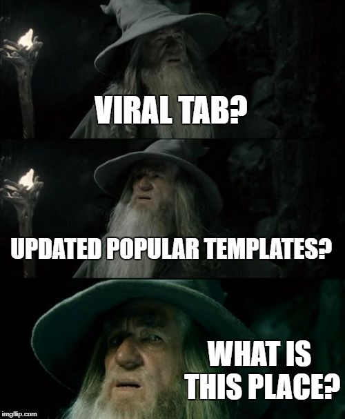 Apparently things have changed around here | VIRAL TAB? UPDATED POPULAR TEMPLATES? WHAT IS THIS PLACE? | image tagged in memes,confused gandalf,mean while on imgflip | made w/ Imgflip meme maker
