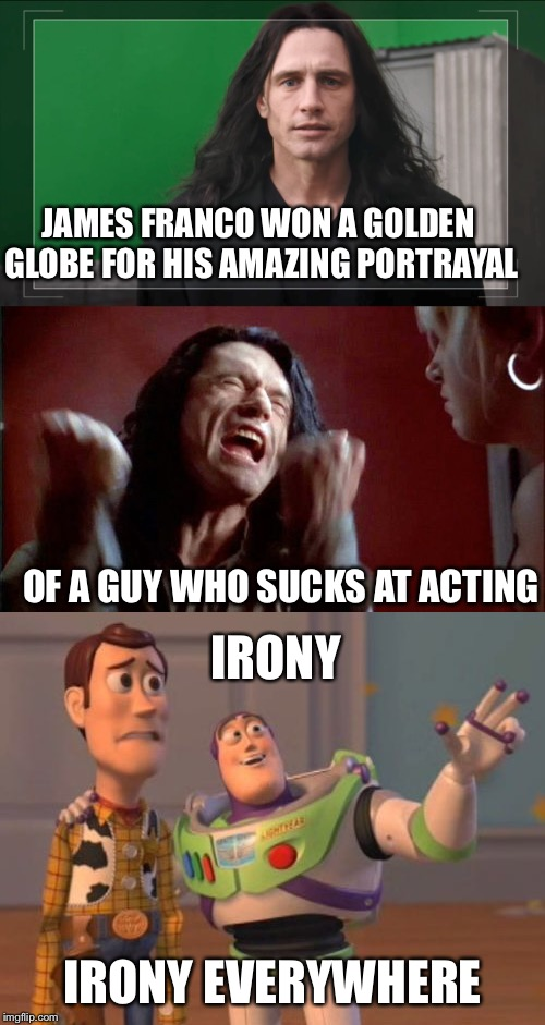 Love both movies still | JAMES FRANCO WON A GOLDEN GLOBE FOR HIS AMAZING PORTRAYAL OF A GUY WHO SUCKS AT ACTING IRONY IRONY EVERYWHERE | image tagged in buzz lightyear,the room,tommy wiseau | made w/ Imgflip meme maker