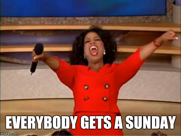 Oprah You Get A Meme | EVERYBODY GETS A SUNDAY | image tagged in memes,oprah you get a | made w/ Imgflip meme maker