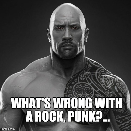 WHAT'S WRONG WITH A ROCK, PUNK?... | made w/ Imgflip meme maker
