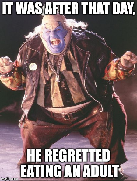 IT WAS AFTER THAT DAY, HE REGRETTED EATING AN ADULT | made w/ Imgflip meme maker