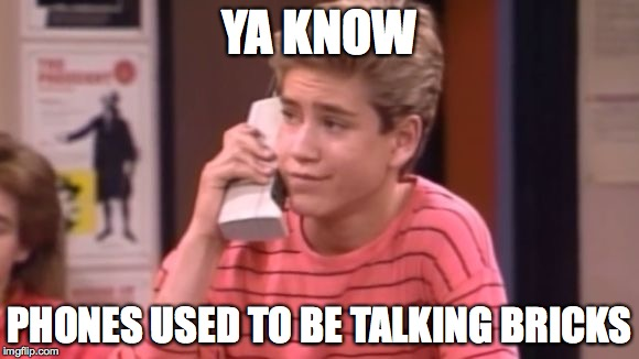 The phones in the 1970s  | YA KNOW PHONES USED TO BE TALKING BRICKS | image tagged in zack morris' brick phone | made w/ Imgflip meme maker