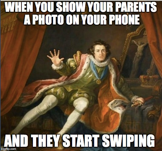 Worst things happen to people #4 | WHEN YOU SHOW YOUR PARENTS A PHOTO ON YOUR PHONE AND THEY START SWIPING | image tagged in memes,funny memes,funny,funny picture,phone,photos | made w/ Imgflip meme maker