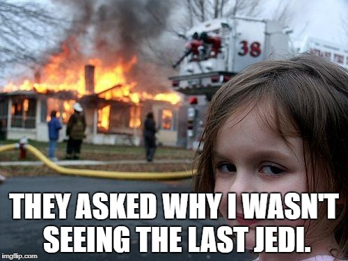 Disaster Girl Meme | THEY ASKED WHY I WASN'T SEEING THE LAST JEDI. | image tagged in memes,disaster girl | made w/ Imgflip meme maker