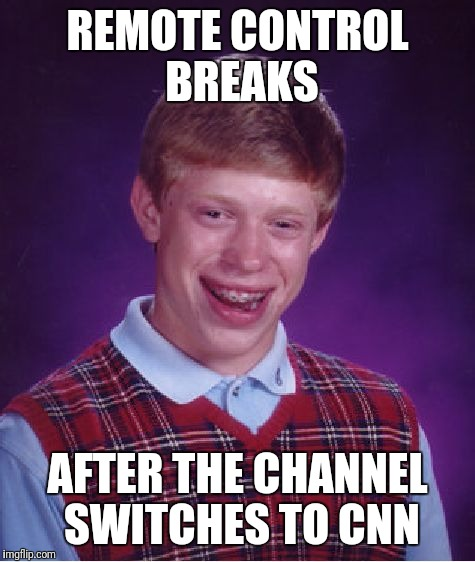 Bad Luck Brian Meme | REMOTE CONTROL BREAKS AFTER THE CHANNEL SWITCHES TO CNN | image tagged in memes,bad luck brian | made w/ Imgflip meme maker